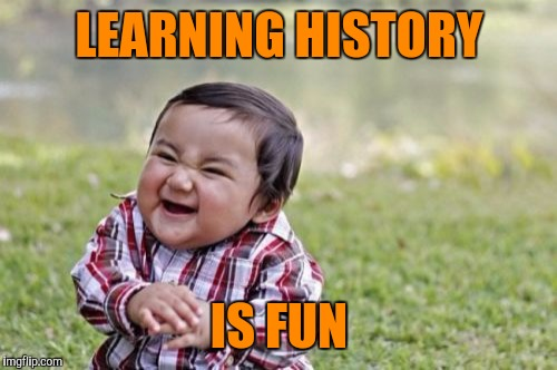 Evil Toddler Meme | LEARNING HISTORY IS FUN | image tagged in memes,evil toddler | made w/ Imgflip meme maker