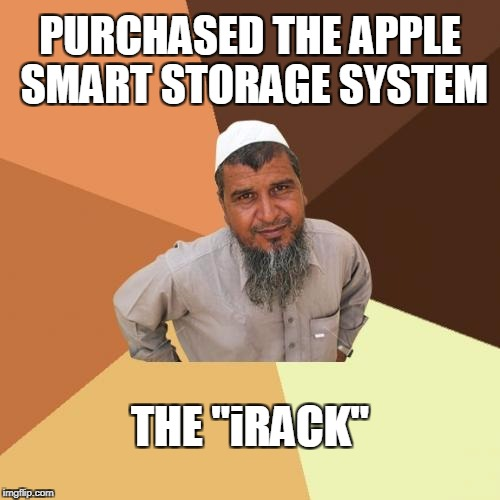 "Ordinary Muslim Man Meme | PURCHASED THE APPLE SMART STORAGE SYSTEM THE ""iRACK"" 