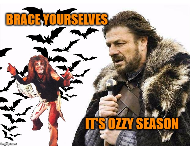 BRACE YOURSELVES IT'S OZZY SEASON | image tagged in brace yourself,brace yourselves,ozzy osbourne,bats,october,halloween | made w/ Imgflip meme maker