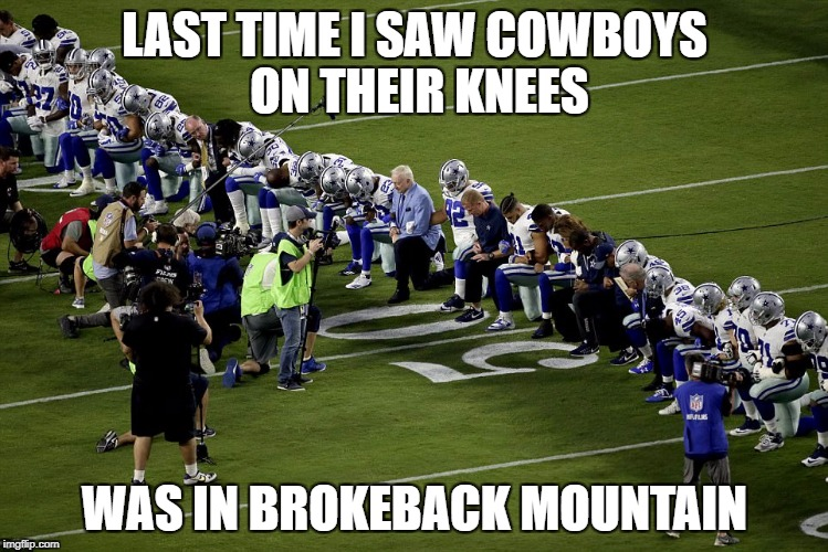 Cowboys taking a knee | LAST TIME I SAW COWBOYS ON THEIR KNEES WAS IN BROKEBACK MOUNTAIN | image tagged in dallas cowboys,take a knee | made w/ Imgflip meme maker