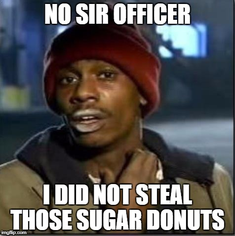 crack | NO SIR OFFICER I DID NOT STEAL THOSE SUGAR DONUTS | image tagged in crack | made w/ Imgflip meme maker