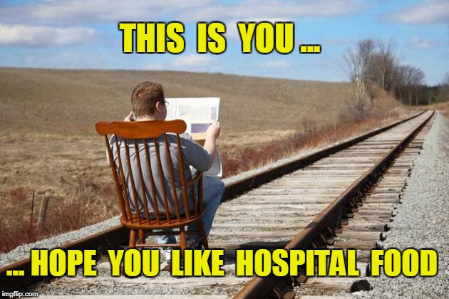 Challenge Accepted | THIS  IS  YOU ... ... HOPE  YOU  LIKE  HOSPITAL  FOOD | image tagged in golf,tennis,challenge accepted | made w/ Imgflip meme maker