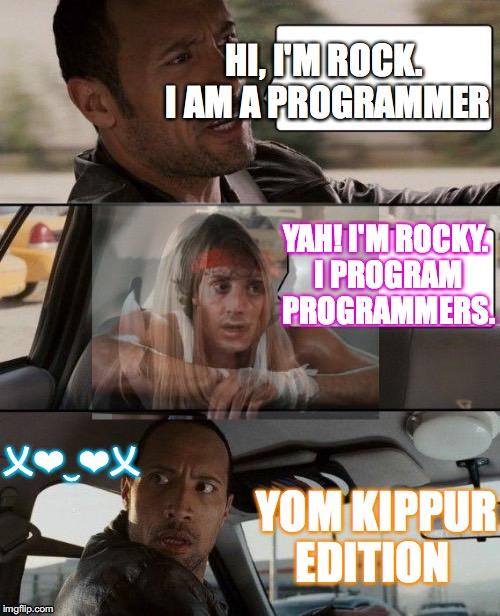 For YAHUAH … and thou shalt lend unto many nations, but thou shalt not borrow; and shalt reign over many nations, but they sha | HI, I'M ROCK. I AM A PROGRAMMER YAH! I'M ROCKY. I PROGRAM PROGRAMMERS. YOM KIPPUR EDITION 乂❤‿❤乂 | image tagged in yahuah,yahusha,love,imgflip,yom kippur,memes | made w/ Imgflip meme maker