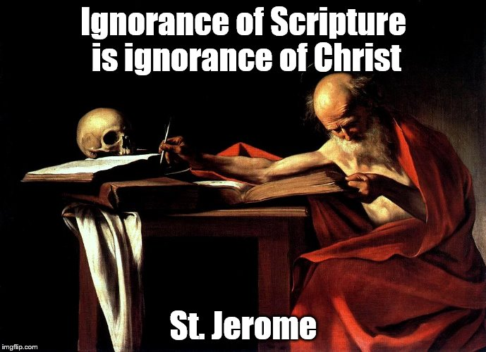 Scripture | Ignorance of Scripture is ignorance of Christ St. Jerome | image tagged in scripture | made w/ Imgflip meme maker