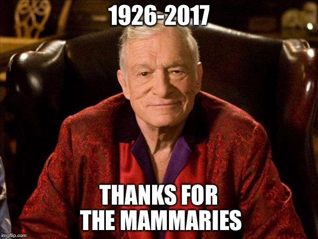 1926-2017 THANKS FOR THE MAMMARIES | image tagged in hugh hefner | made w/ Imgflip meme maker
