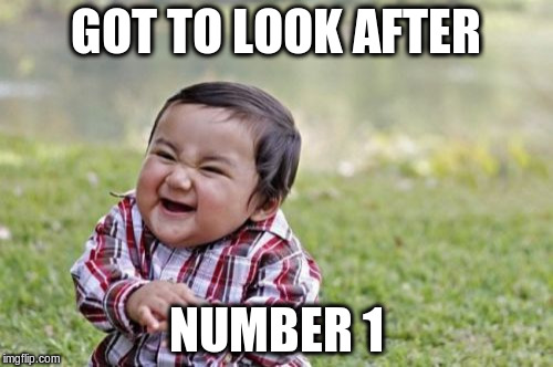 Evil Toddler Meme | GOT TO LOOK AFTER NUMBER 1 | image tagged in memes,evil toddler | made w/ Imgflip meme maker