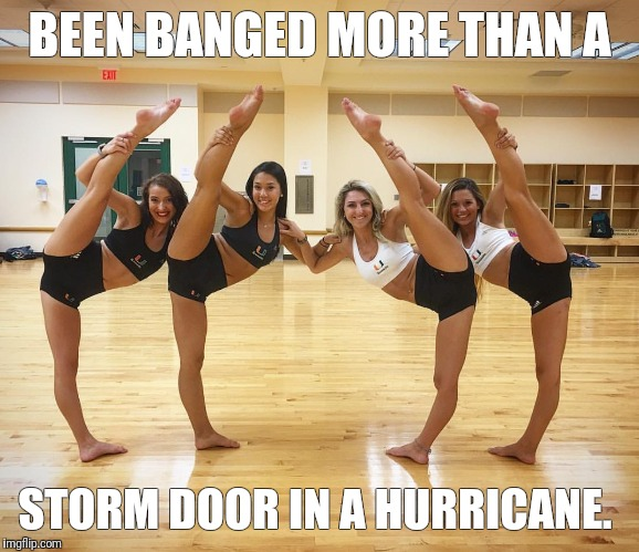 BEEN BANGED MORE THAN A STORM DOOR IN A HURRICANE. | image tagged in hurricane vag | made w/ Imgflip meme maker