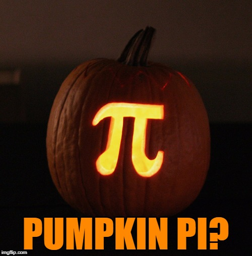 PUMPKIN PI? | made w/ Imgflip meme maker