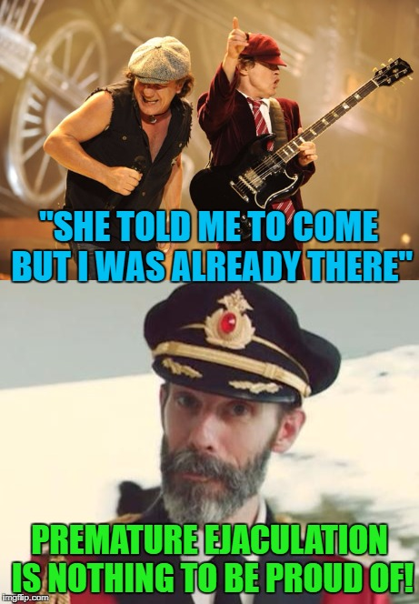 "Lyrics that never made sense to me... | ""SHE TOLD ME TO COME BUT I WAS ALREADY THERE"" PREMATURE EJACULATION IS NOTHING TO BE PROUD OF! 