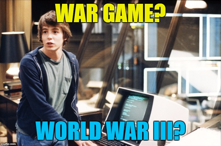 WAR GAME? WORLD WAR III? | made w/ Imgflip meme maker