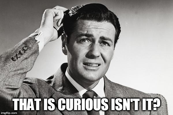 THAT IS CURIOUS ISN'T IT? | made w/ Imgflip meme maker