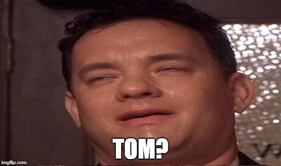 TOM? | made w/ Imgflip meme maker