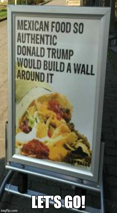 Yummy | LET'S GO! | image tagged in donald trump,dank memes,sir_unknown | made w/ Imgflip meme maker