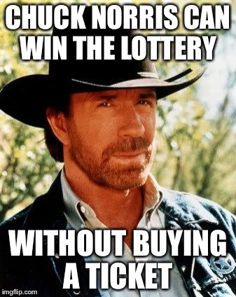 Chuck Norris Meme | CHUCK NORRIS CAN WIN THE LOTTERY WITHOUT BUYING A TICKET | image tagged in memes,chuck norris,lottery,scratch off | made w/ Imgflip meme maker