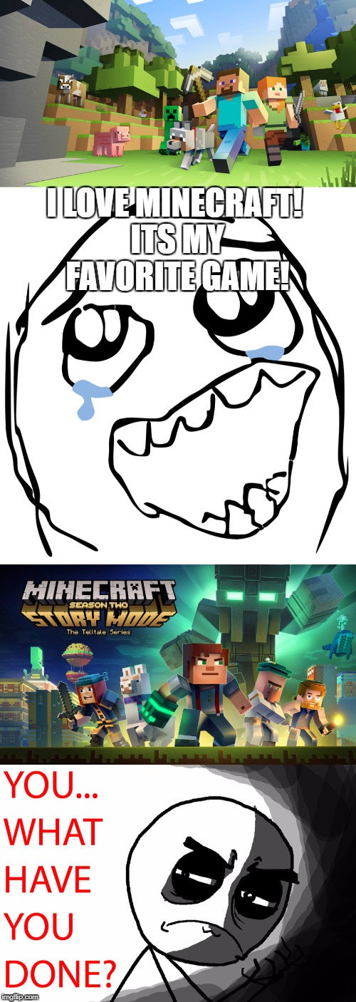 Minecraft |  I LOVE MINECRAFT! ITS MY FAVORITE GAME! | image tagged in minecraft,rage comics,funny,you what have you done,rage,memes | made w/ Imgflip meme maker