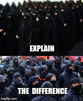 The religion of peace juxtaposed with political chaos. | EXPLAIN THE  DIFFERENCE | image tagged in antifa,mask,burka | made w/ Imgflip meme maker