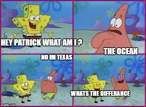 Texas Spongebob | HEY PATRICK WHAT AM I ?                                                                                                              THE OCE | image tagged in texas spongebob | made w/ Imgflip meme maker