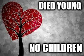 Tree heart | DIED YOUNG NO CHILDREN | image tagged in tree heart | made w/ Imgflip meme maker