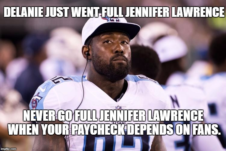 Stay home?  Really? | DELANIE JUST WENT FULL JENNIFER LAWRENCE NEVER GO FULL JENNIFER LAWRENCE WHEN YOUR PAYCHECK DEPENDS ON FANS. | image tagged in delanie walker,nfl protest,no fans,stay home | made w/ Imgflip meme maker