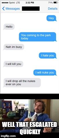 WELL THAT ESCALATED QUICKLY | image tagged in funny,nukes,well that escalated quickly,texting | made w/ Imgflip meme maker