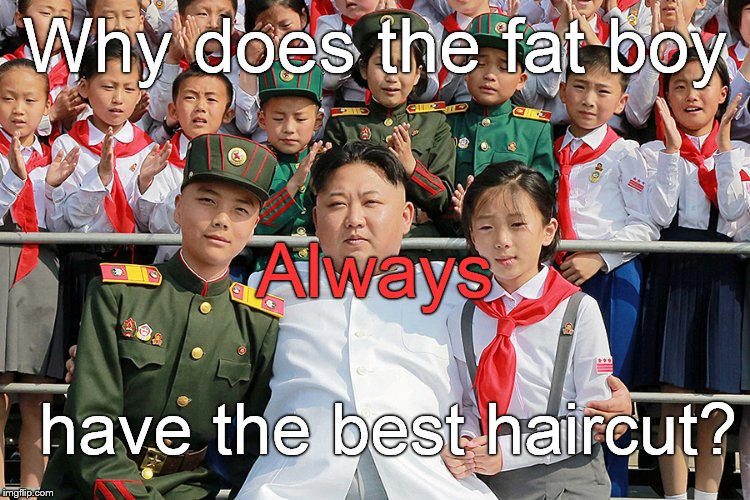 Why does the fat boy have the best haircut? Always | made w/ Imgflip meme maker