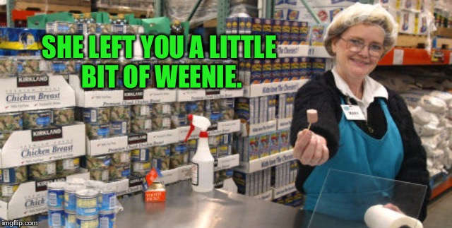 SHE LEFT YOU A LITTLE BIT OF WEENIE. | made w/ Imgflip meme maker