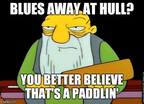 That's a paddlin' Meme | BLUES AWAY AT HULL? YOU BETTER BELIEVE THAT'S A PADDLIN' | image tagged in memes,that's a paddlin' | made w/ Imgflip meme maker