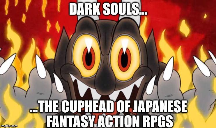 DARK SOULS... ...THE CUPHEAD OF JAPANESE FANTASY ACTION RPGS | image tagged in cuphead devil,gaming | made w/ Imgflip meme maker