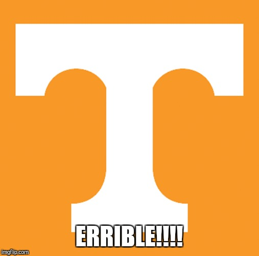 VOLS | ERRIBLE!!!! | image tagged in football | made w/ Imgflip meme maker