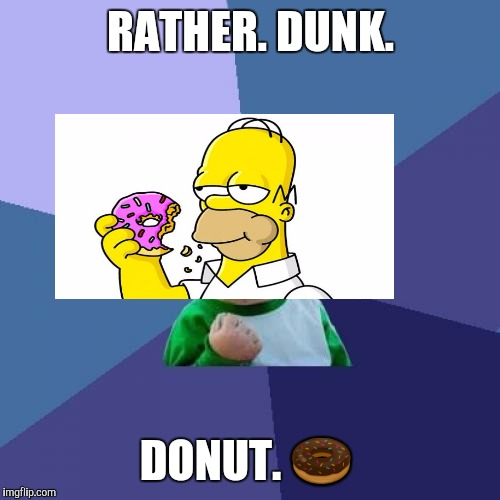 Success Kid Meme | RATHER. DUNK. DONUT.  | image tagged in memes,success kid | made w/ Imgflip meme maker