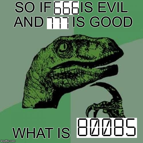 Numerical meaning of life (hint: it's not 42) | SO IF       IS EVIL AND       IS GOOD WHAT IS | image tagged in memes,philosoraptor,hitchhiker's guide to the galaxy,boobs | made w/ Imgflip meme maker