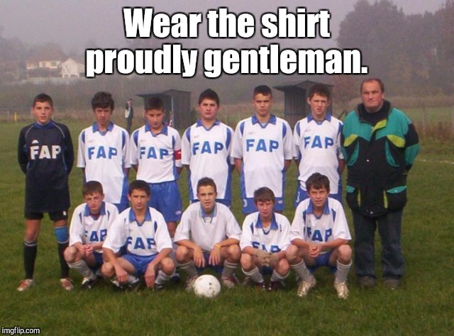 I guess the two guys in the regular shirts are coaches.  | Wear the shirt proudly gentleman. | image tagged in funny picture,fap,team | made w/ Imgflip meme maker
