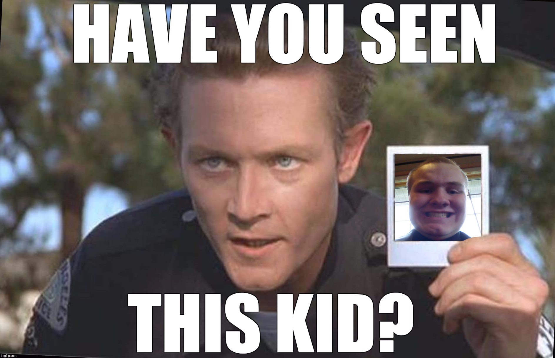 Saturday Night Flyby | HAVE YOU SEEN THIS KID? | image tagged in have you seen this boy,dragon kid,waynes world,t-1000,imgflip,history | made w/ Imgflip meme maker