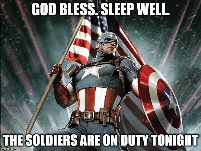 Captain America Flag Shield | GOD BLESS. SLEEP WELL. THE SOLDIERS ARE ON DUTY TONIGHT | image tagged in captain america flag shield | made w/ Imgflip meme maker