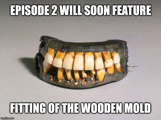 EPISODE 2 WILL SOON FEATURE FITTING OF THE WOODEN MOLD | made w/ Imgflip meme maker