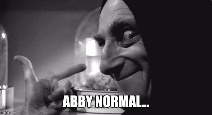 I'm almost sure that was the name... | ABBY NORMAL... | image tagged in frankenstein | made w/ Imgflip meme maker