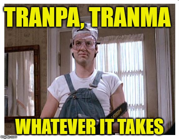 Mr Mom | TRANPA, TRANMA WHATEVER IT TAKES | image tagged in mr mom | made w/ Imgflip meme maker