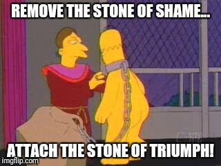 REMOVE THE STONE OF SHAME... ATTACH THE STONE OF TRIUMPH! | made w/ Imgflip meme maker