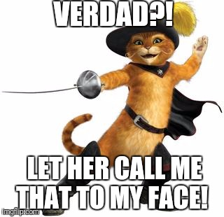 VERDAD?! LET HER CALL ME THAT TO MY FACE! | made w/ Imgflip meme maker