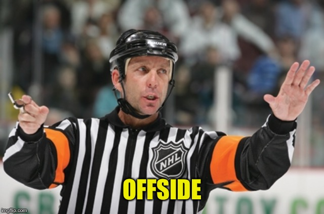 Offside ref | OFFSIDE | image tagged in offside ref | made w/ Imgflip meme maker