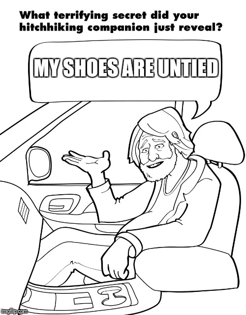 MY SHOES ARE UNTIED | image tagged in hitchhikers secrets | made w/ Imgflip meme maker
