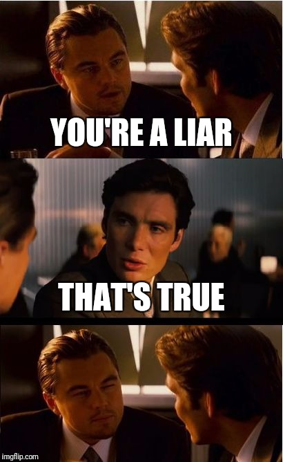 Inception Meme | YOU'RE A LIAR THAT'S TRUE | image tagged in memes,inception | made w/ Imgflip meme maker