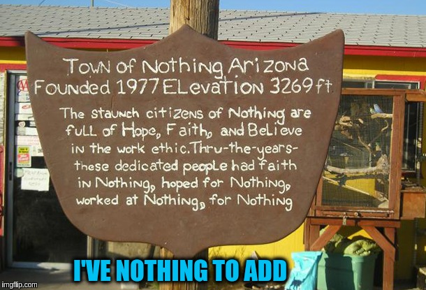 Town of Nothing | I'VE NOTHING TO ADD | image tagged in memes,funny,signs,nothing,towns | made w/ Imgflip meme maker
