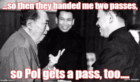...so then they handed me two passes, so Pol gets a pass, too.... | made w/ Imgflip meme maker