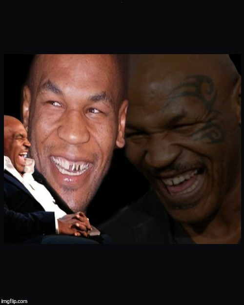 Mike Tyson thinkth thatth hilariouth | . | image tagged in mike tyson thinkth thatth hilariouth | made w/ Imgflip meme maker
