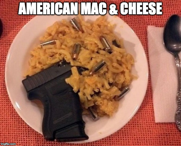 I call it the 2nd Amendment. | AMERICAN MAC & CHEESE | image tagged in american mac and cheese,2nd amendment,'murica,progun baby | made w/ Imgflip meme maker