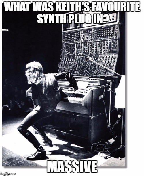 Prog Squad | WHAT WAS KEITH'S FAVOURITE SYNTH PLUG IN? MASSIVE | image tagged in progessive | made w/ Imgflip meme maker