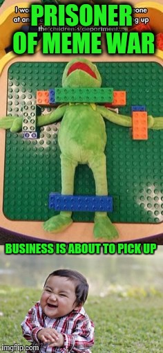 Oh no, they got Kermit- Meme War Week Oct. 1st to Oct. 7th | PRISONER OF MEME WAR BUSINESS IS ABOUT TO PICK UP | image tagged in meme war,kermit,evil toddler,meme wars | made w/ Imgflip meme maker
