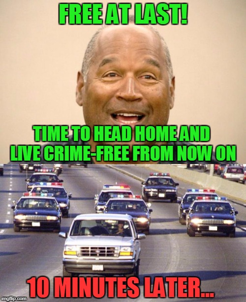 Well That Didn't Take Long... | FREE AT LAST! TIME TO HEAD HOME AND LIVE CRIME-FREE FROM NOW ON 10 MINUTES LATER... | image tagged in memes,oj simpson,fail | made w/ Imgflip meme maker