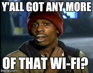 Y'all Got Any More Of That Meme | Y'ALL GOT ANY MORE OF THAT WI-FI? | image tagged in memes,yall got any more of | made w/ Imgflip meme maker
